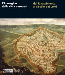 """Catalogo mostra """"L'immagine della città europea dal Rinascimento al Secolo dei Lumi"""""""