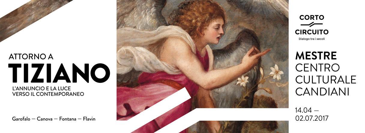 Attorno a Tiziano. L'annuncio e la luce verso il Contemporaneo. Garofalo,Canova, Fontana, Flavin Mestre - Centro Culturale Candiani
